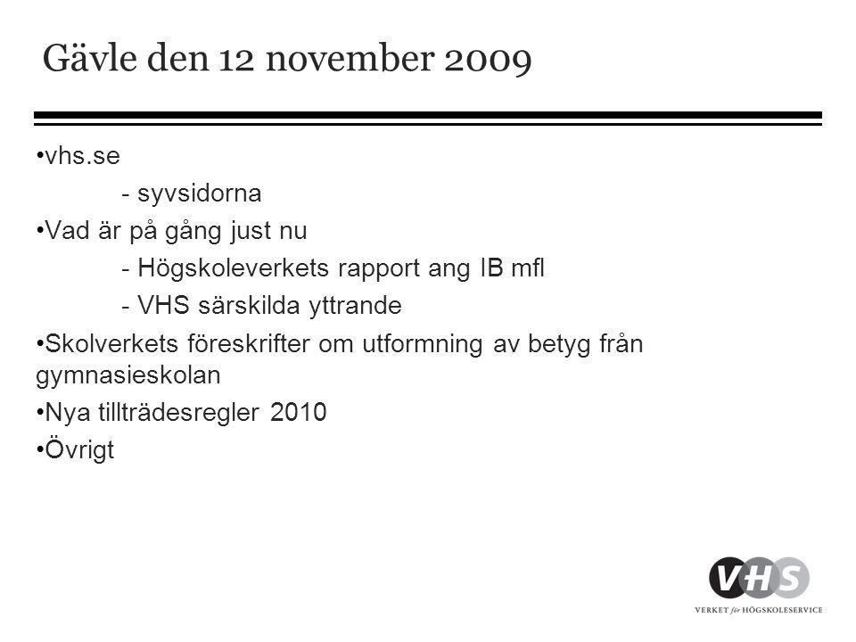 Gävle den 12 november 2009 •vhs.se - syvsidorna •Vad är på gång just nu - Högskoleverkets rapport ang IB mfl - VHS särskilda yttrande •Skolverkets för