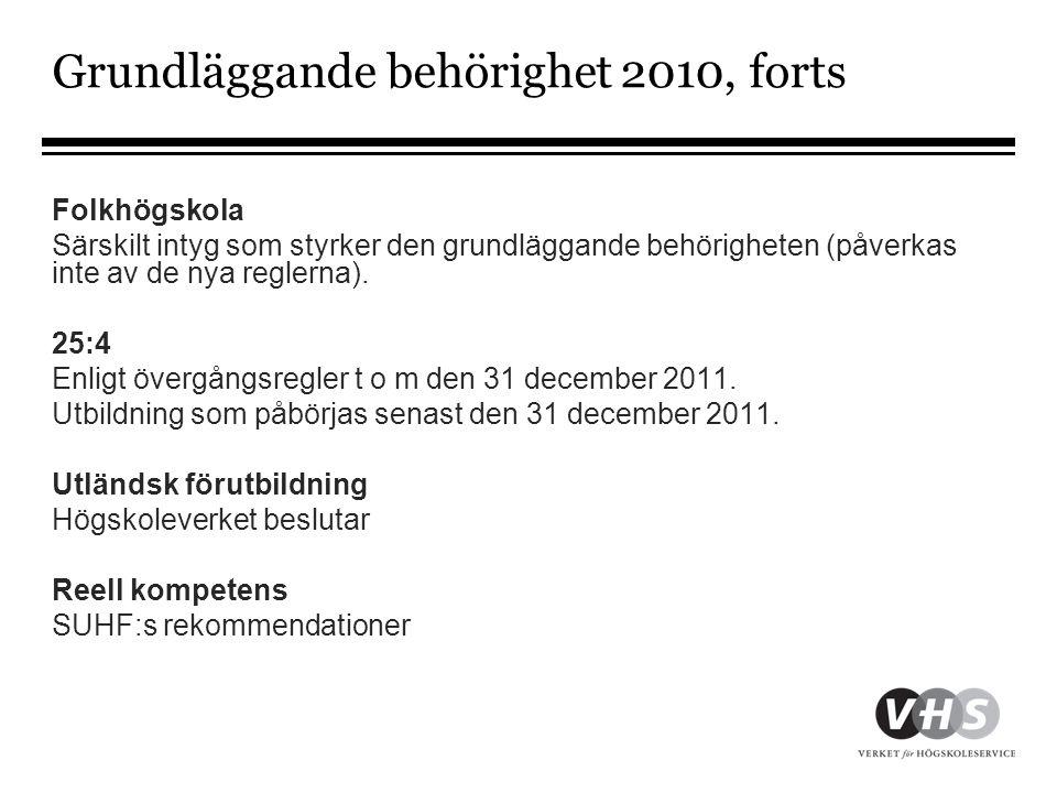 Grundläggande behörighet 2010, forts Folkhögskola Särskilt intyg som styrker den grundläggande behörigheten (påverkas inte av de nya reglerna). 25:4 E