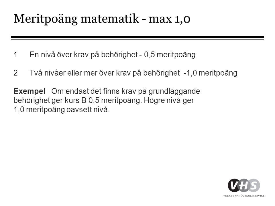 Meritpoäng matematik - max 1,0 1En nivå över krav på behörighet - 0,5 meritpoäng 2Två nivåer eller mer över krav på behörighet -1,0 meritpoäng Exempel