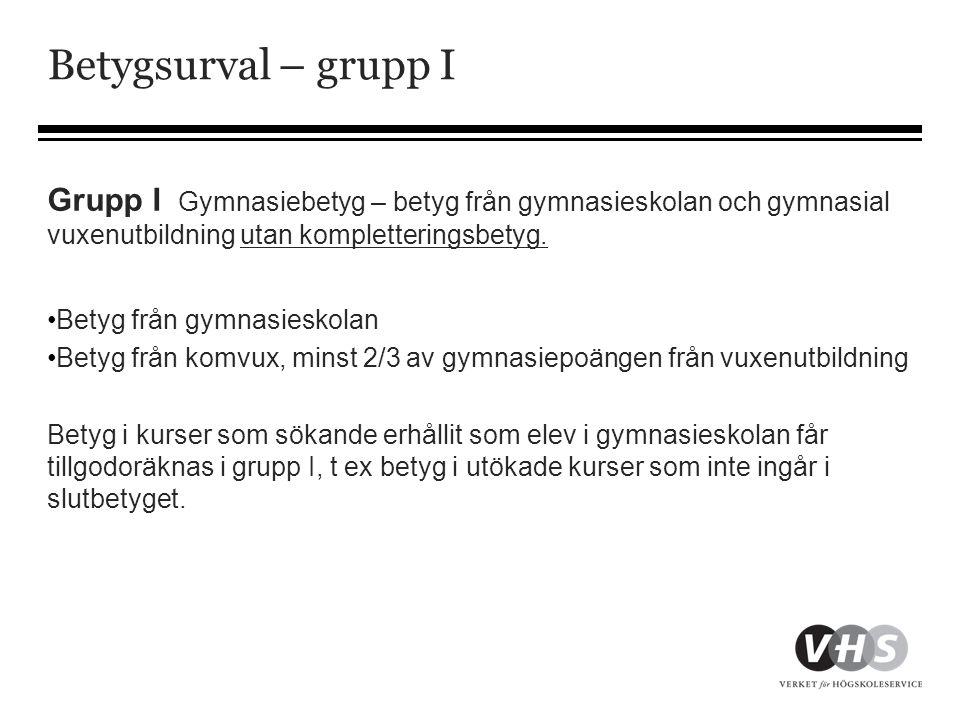 Betygsurval – grupp I Grupp I Gymnasiebetyg – betyg från gymnasieskolan och gymnasial vuxenutbildning utan kompletteringsbetyg. •Betyg från gymnasiesk