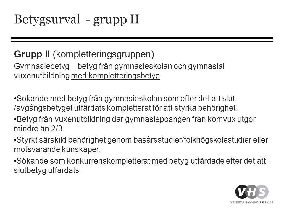 Betygsurval - grupp II Grupp II (kompletteringsgruppen) Gymnasiebetyg – betyg från gymnasieskolan och gymnasial vuxenutbildning med kompletteringsbety