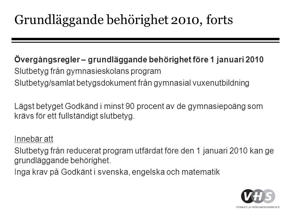Grundläggande behörighet 2010, forts Övergångsregler – grundläggande behörighet före 1 januari 2010 Slutbetyg från gymnasieskolans program Slutbetyg/s