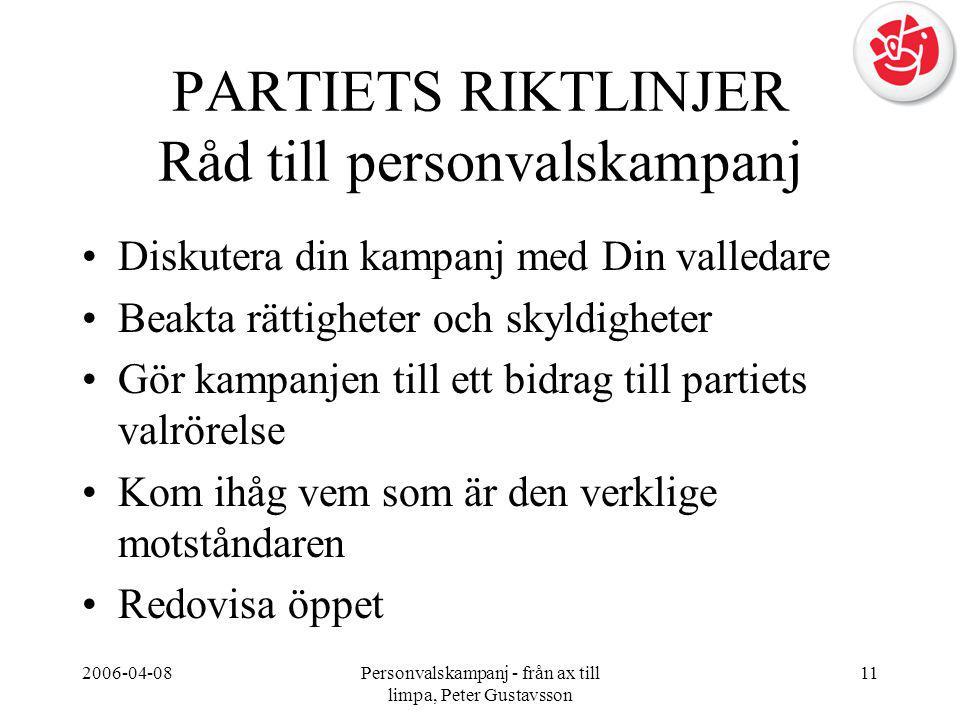 2006-04-08Personvalskampanj - från ax till limpa, Peter Gustavsson 11 PARTIETS RIKTLINJER Råd till personvalskampanj •Diskutera din kampanj med Din va