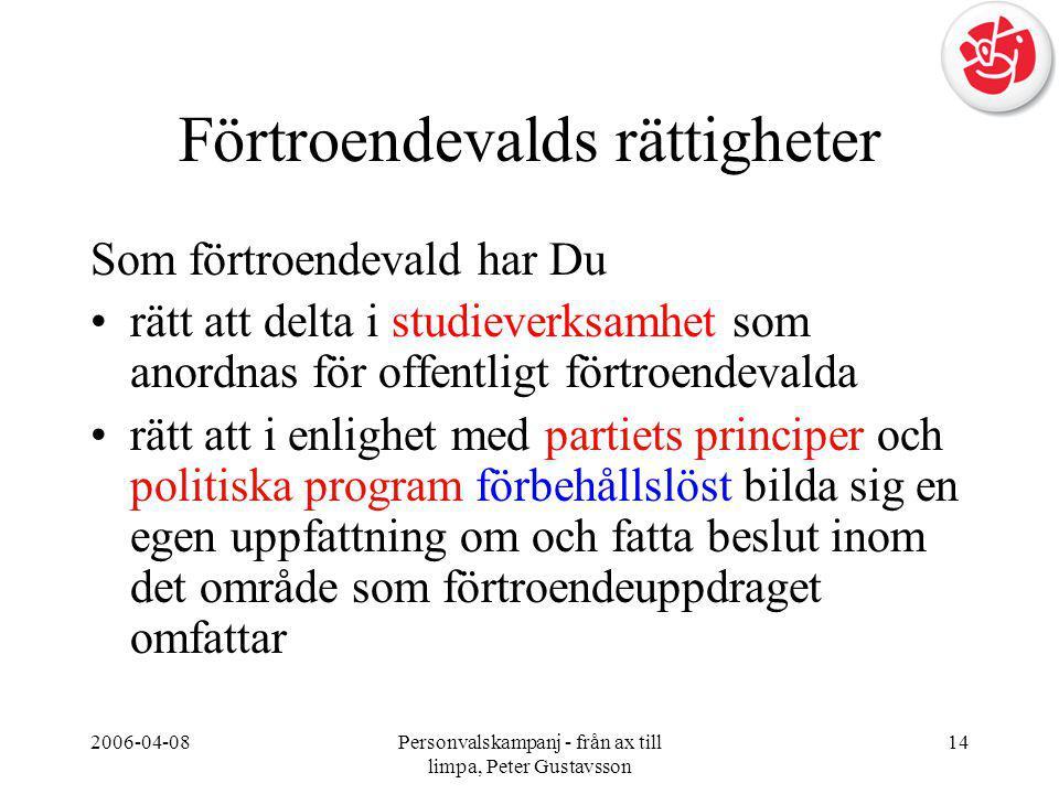 2006-04-08Personvalskampanj - från ax till limpa, Peter Gustavsson 14 Förtroendevalds rättigheter Som förtroendevald har Du •rätt att delta i studieve