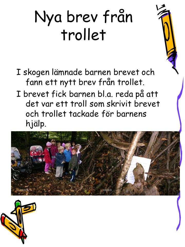 Nya brev från trollet I skogen lämnade barnen brevet och fann ett nytt brev från trollet. I brevet fick barnen bl.a. reda på att det var ett troll som