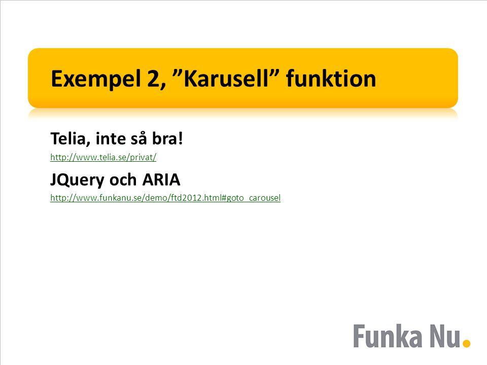 "Exempel 2, ""Karusell"" funktion Telia, inte så bra! http://www.telia.se/privat/ JQuery och ARIA http://www.funkanu.se/demo/ftd2012.html#goto_carousel"