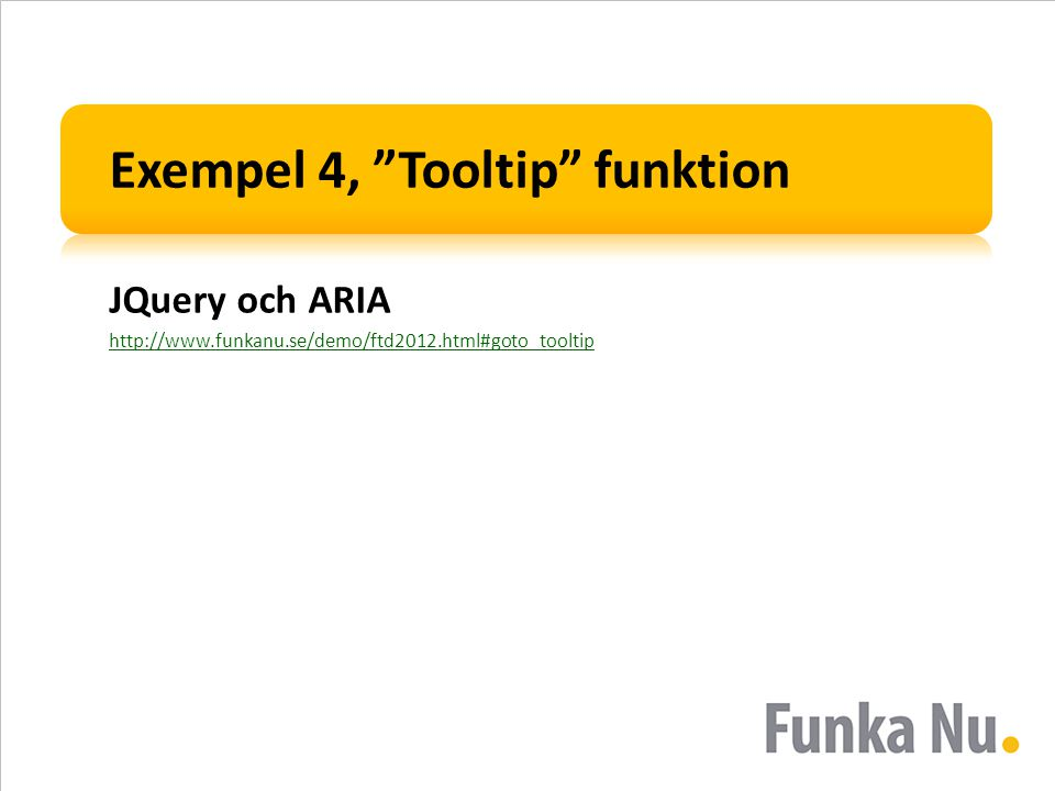 """Exempel 4, """"Tooltip"""" funktion JQuery och ARIA http://www.funkanu.se/demo/ftd2012.html#goto_tooltip"""