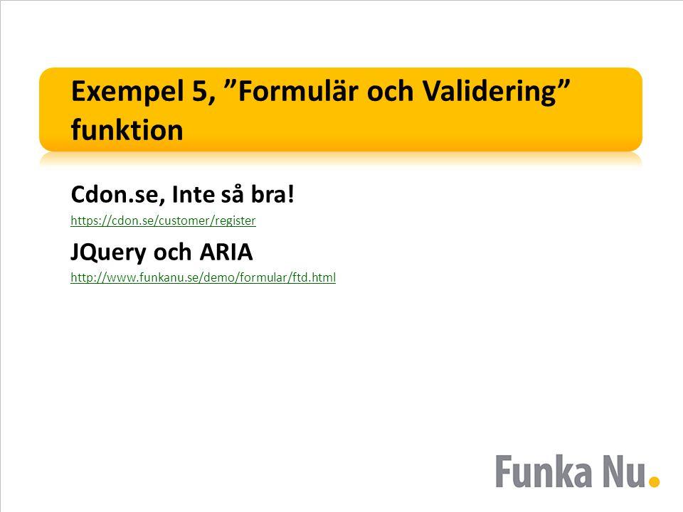 """Exempel 5, """"Formulär och Validering"""" funktion Cdon.se, Inte så bra! https://cdon.se/customer/register JQuery och ARIA http://www.funkanu.se/demo/formu"""