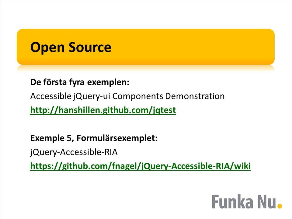 Open Source De första fyra exemplen: Accessible jQuery-ui Components Demonstration http://hanshillen.github.com/jqtest Exemple 5, Formulärsexemplet: jQuery-Accessible-RIA https://github.com/fnagel/jQuery-Accessible-RIA/wiki