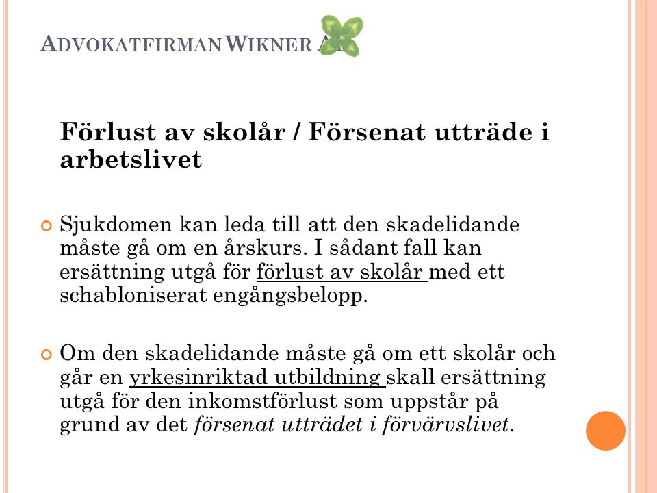 A DVOKATFIRMAN W IKNER AB Förlust av skolår / Försenat utträde i arbetslivet Sjukdomen kan leda till att den skadelidande måste gå om en årskurs. I så
