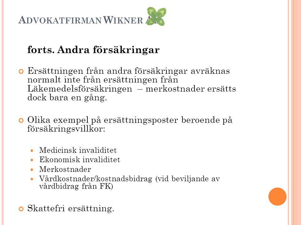 A DVOKATFIRMAN W IKNER AB forts. Andra försäkringar Ersättningen från andra försäkringar avräknas normalt inte från ersättningen från Läkemedelsförsäk