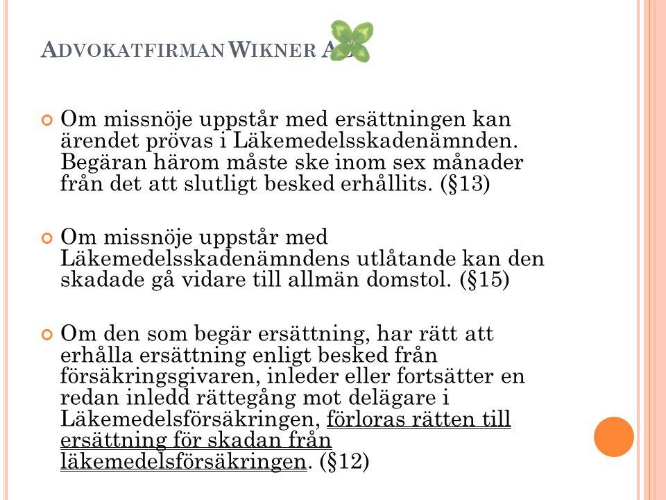 A DVOKATFIRMAN W IKNER AB Om missnöje uppstår med ersättningen kan ärendet prövas i Läkemedelsskadenämnden.
