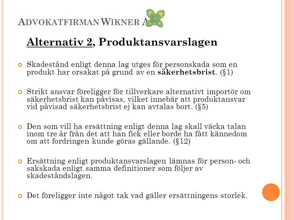 A DVOKATFIRMAN W IKNER AB Alternativ 2, Produktansvarslagen Skadestånd enligt denna lag utges för personskada som en produkt har orsakat på grund av en säkerhetsbrist.