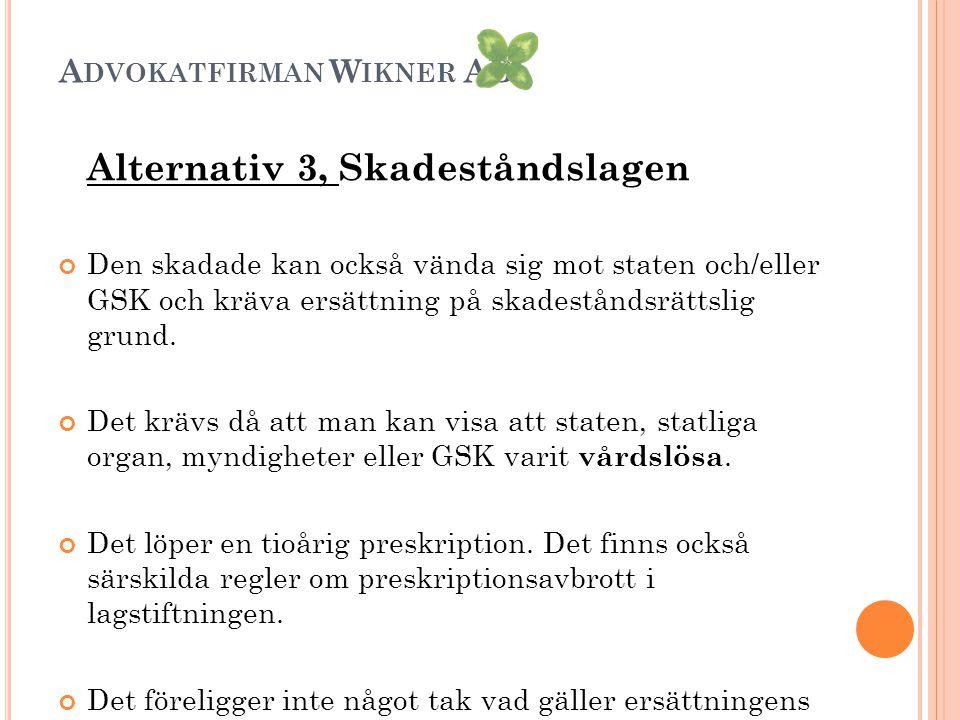 A DVOKATFIRMAN W IKNER AB Alternativ 3, Skadeståndslagen Den skadade kan också vända sig mot staten och/eller GSK och kräva ersättning på skadeståndsr