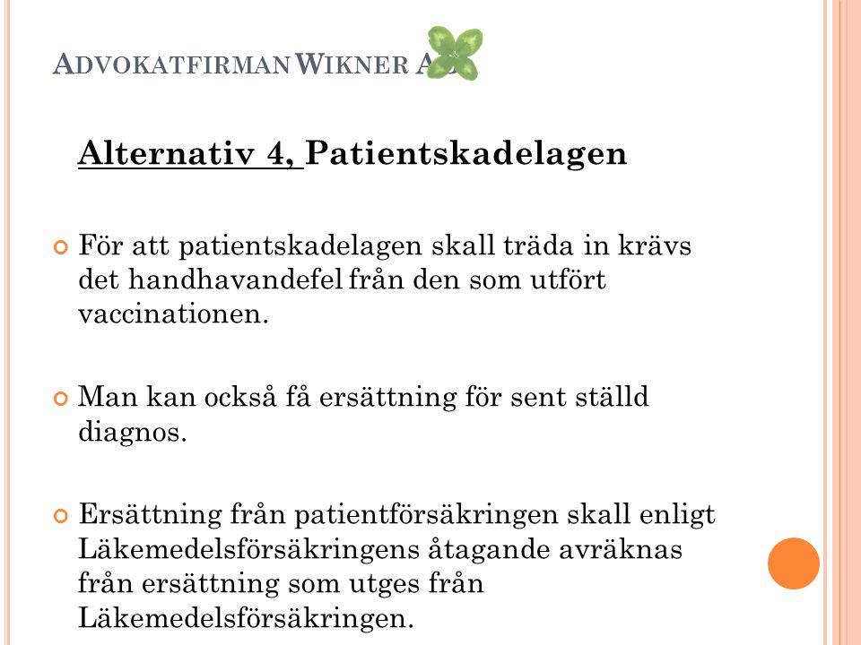 A DVOKATFIRMAN W IKNER AB Alternativ 4, Patientskadelagen För att patientskadelagen skall träda in krävs det handhavandefel från den som utfört vaccin