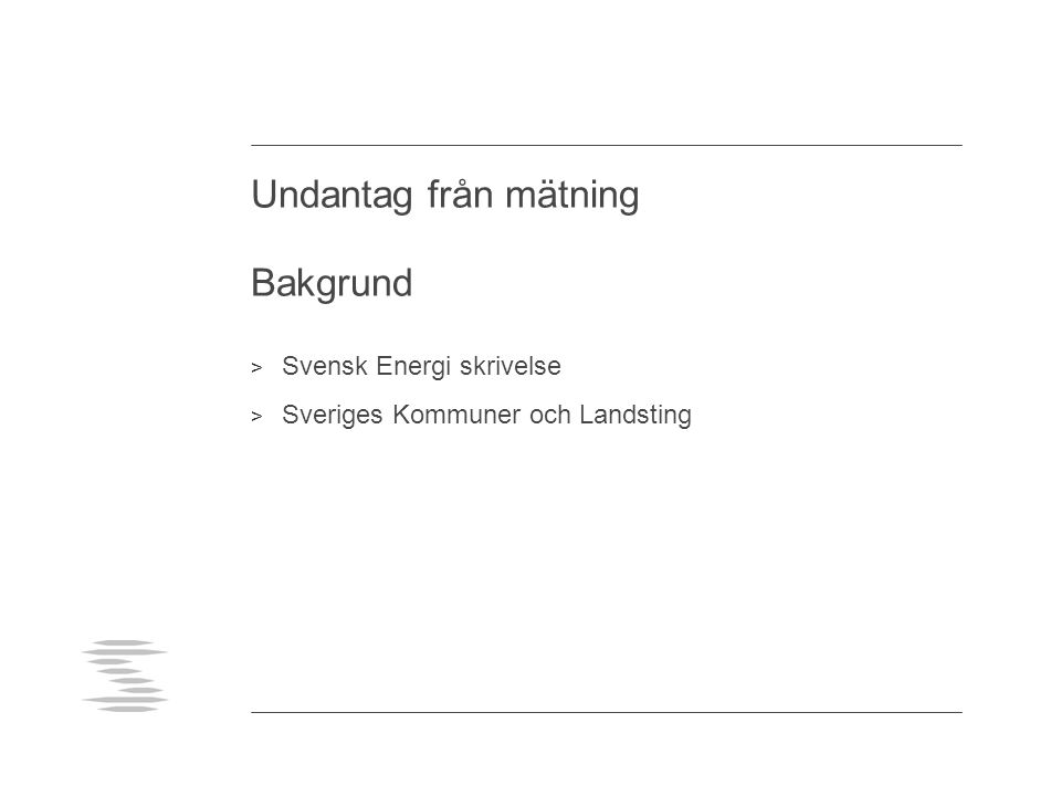 Undantag från mätning Antalet omätta anläggningar > Uppskattningsvis 15000 st mindre anläggningar = < 1 kW > Uppskattningsvis 15000 st större belysningsanläggningar
