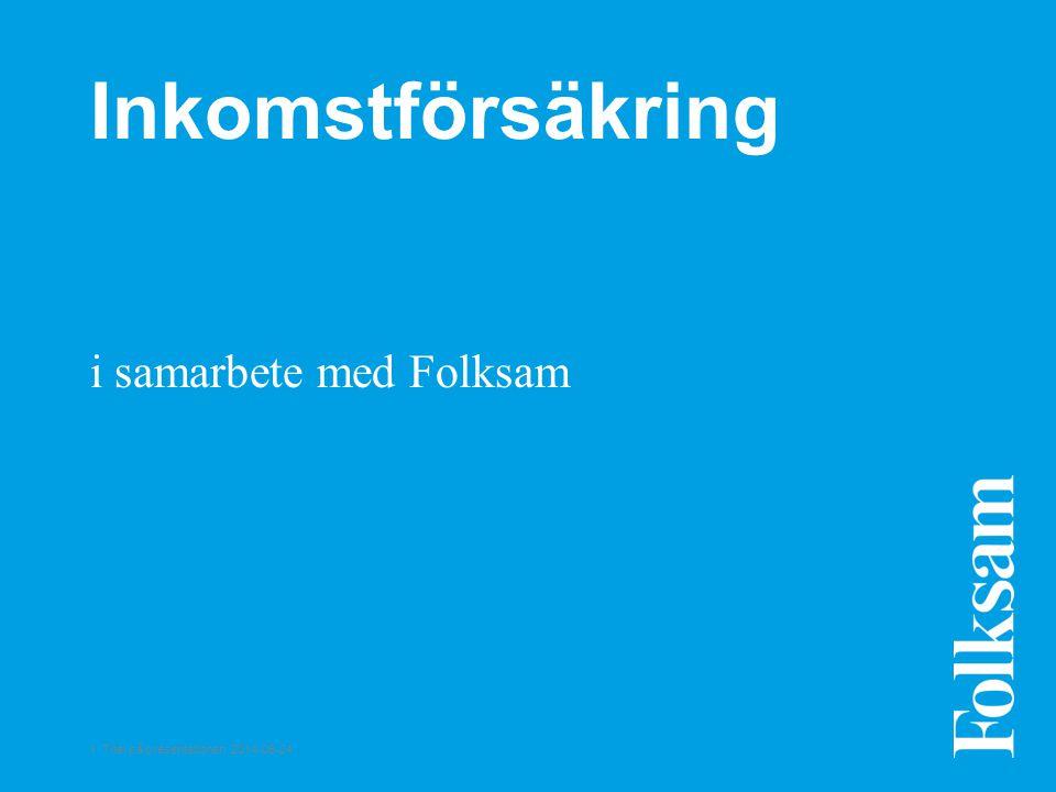 1 Titel på presentationen 2014-06-24 Inkomstförsäkring i samarbete med Folksam
