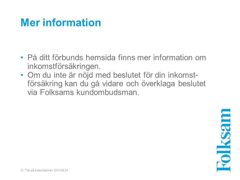 Mer information •På ditt förbunds hemsida finns mer information om inkomstförsäkringen. •Om du inte är nöjd med beslutet för din inkomst- försäkring k