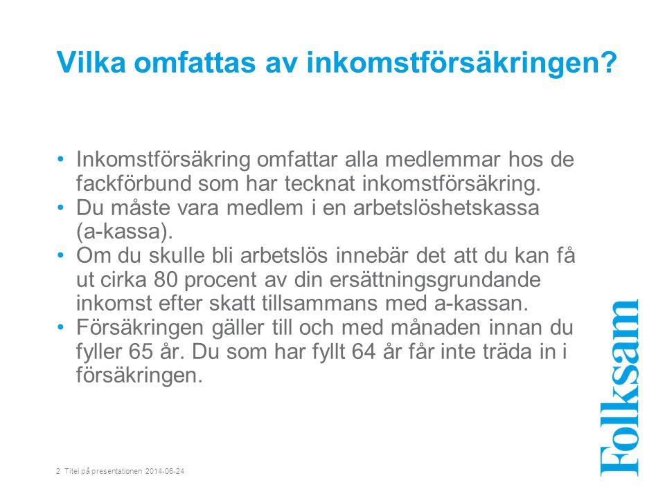2 Titel på presentationen 2014-06-24 Vilka omfattas av inkomstförsäkringen? • Inkomstförsäkring omfattar alla medlemmar hos de fackförbund som har tec