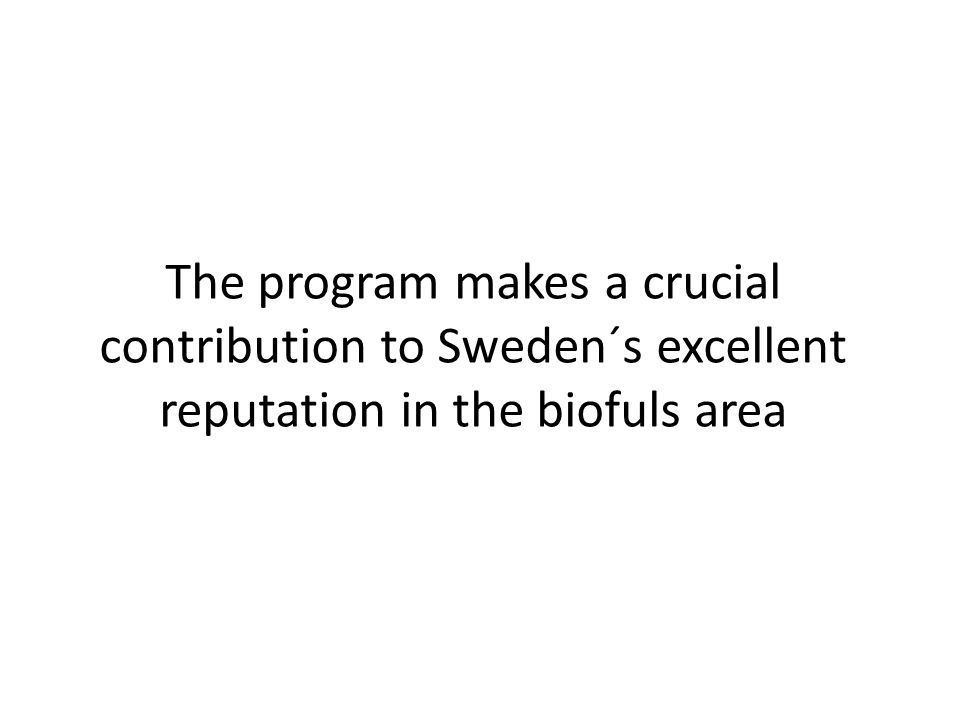 The program makes a crucial contribution to Sweden´s excellent reputation in the biofuls area