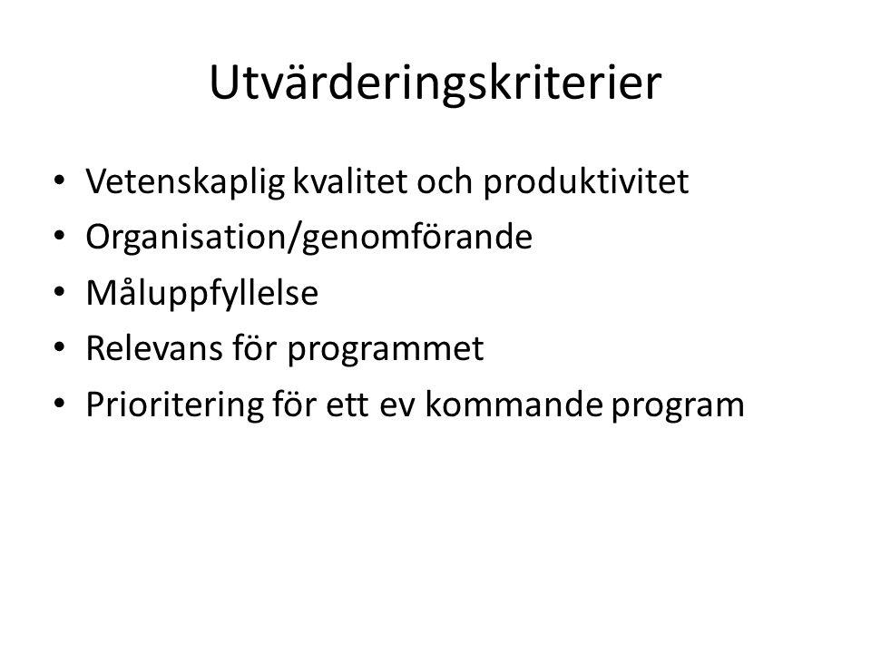 Utvärderingskriterier • Vetenskaplig kvalitet och produktivitet • Organisation/genomförande • Måluppfyllelse • Relevans för programmet • Prioritering för ett ev kommande program