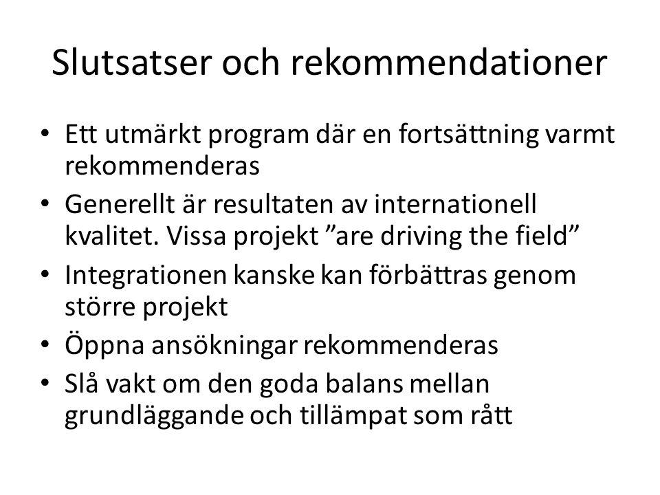 Slutsatser och rekommendationer • Ett utmärkt program där en fortsättning varmt rekommenderas • Generellt är resultaten av internationell kvalitet.