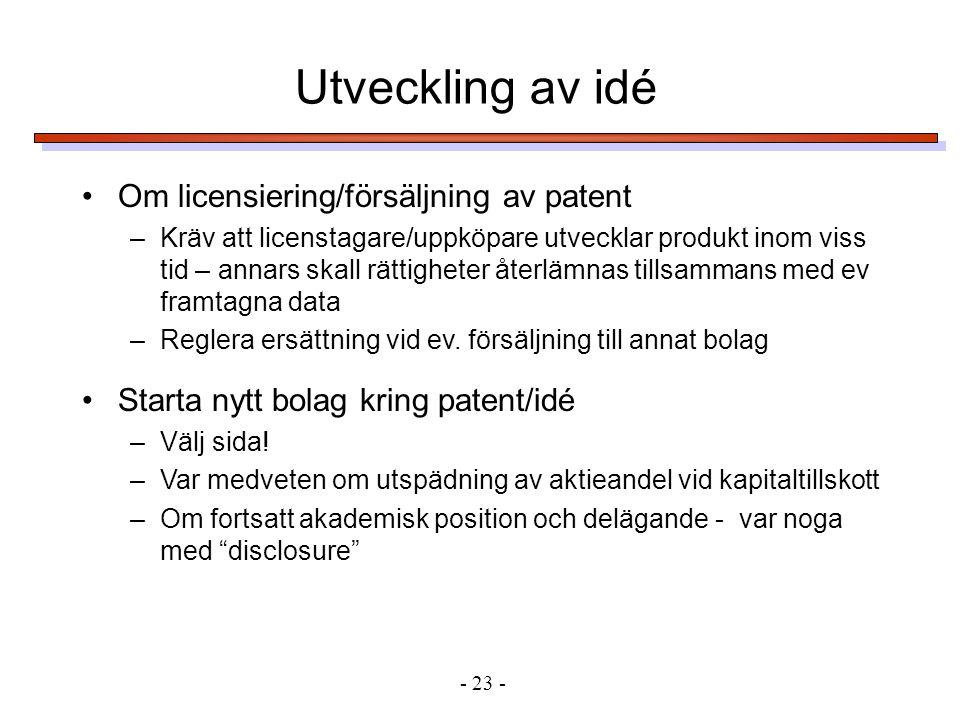 •Om licensiering/försäljning av patent –Kräv att licenstagare/uppköpare utvecklar produkt inom viss tid – annars skall rättigheter återlämnas tillsammans med ev framtagna data –Reglera ersättning vid ev.