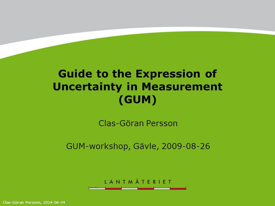 Guide to the Expression of Uncertainty in Measurement (GUM) Clas-Göran Persson GUM-workshop, Gävle, 2009-08-26 Clas-Göran Persson, 2014-06-24