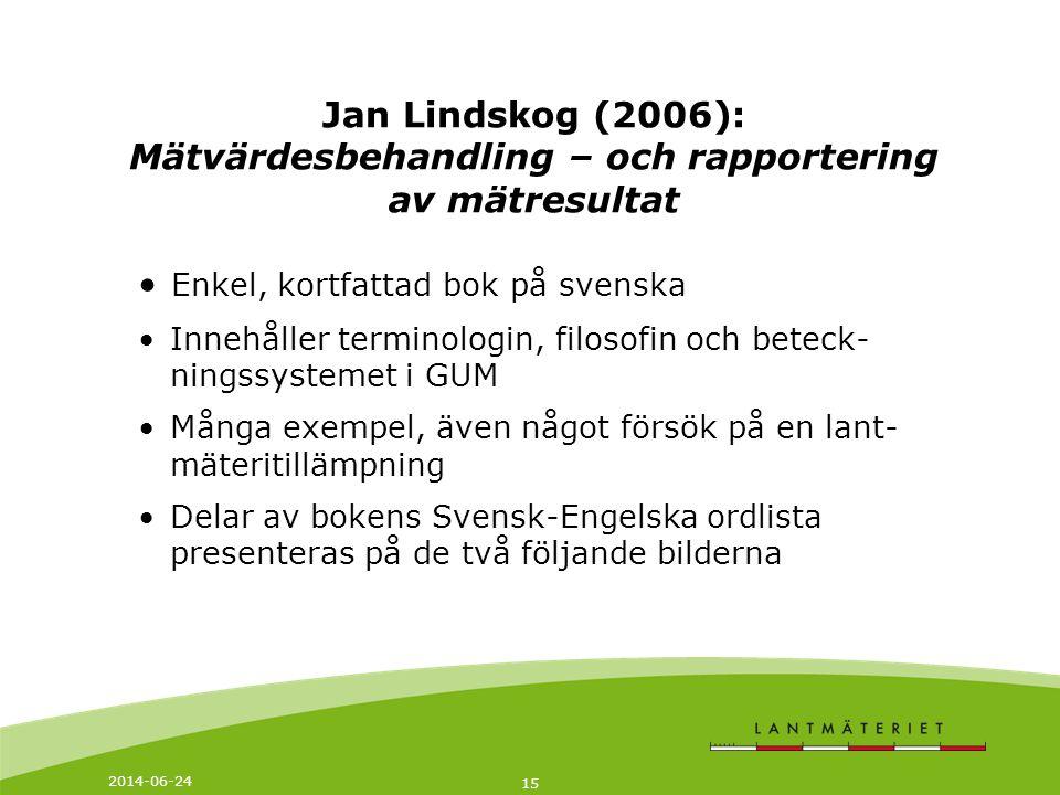 2014-06-24 15 Jan Lindskog (2006): Mätvärdesbehandling – och rapportering av mätresultat • Enkel, kortfattad bok på svenska • Innehåller terminologin,