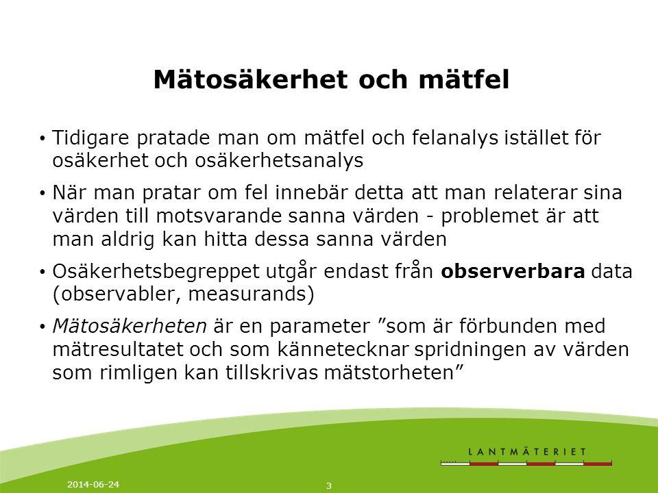 2014-06-24 3 Mätosäkerhet och mätfel • Tidigare pratade man om mätfel och felanalys istället för osäkerhet och osäkerhetsanalys • När man pratar om fe