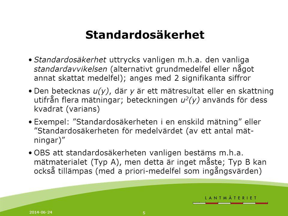 2014-06-24 5 Standardosäkerhet •Standardosäkerhet uttrycks vanligen m.h.a. den vanliga standardavvikelsen (alternativt grundmedelfel eller något annat