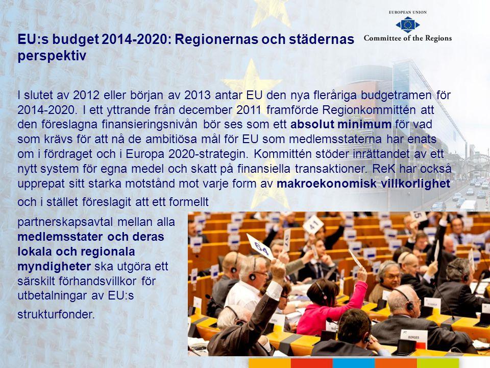 EU:s budget 2014-2020: Regionernas och städernas perspektiv I slutet av 2012 eller början av 2013 antar EU den nya fleråriga budgetramen för 2014-2020
