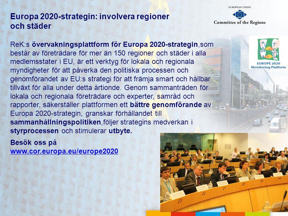Europa 2020-strategin: involvera regioner och städer ReK:s övervakningsplattform för Europa 2020-strategin,som består av företrädare för mer än 150 re