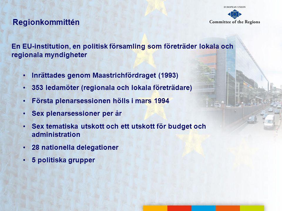 Regionkommittén En EU-institution, en politisk församling som företräder lokala och regionala myndigheter •Inrättades genom Maastrichfördraget (1993)