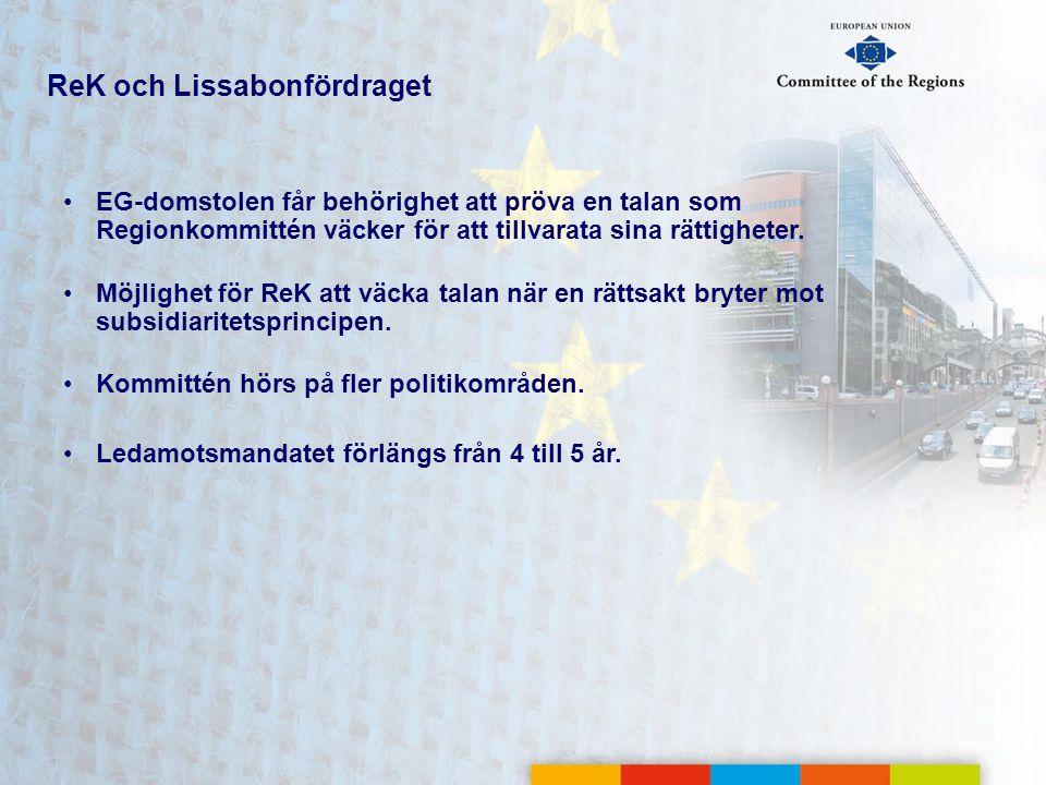 ReK och Lissabonfördraget •EG-domstolen får behörighet att pröva en talan som Regionkommittén väcker för att tillvarata sina rättigheter. •Möjlighet f