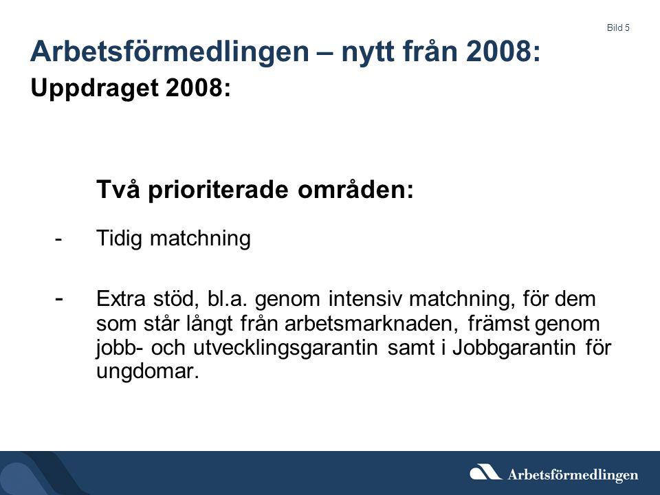 Bild 5 Arbetsförmedlingen – nytt från 2008: Uppdraget 2008: Två prioriterade områden: -Tidig matchning - Extra stöd, bl.a.