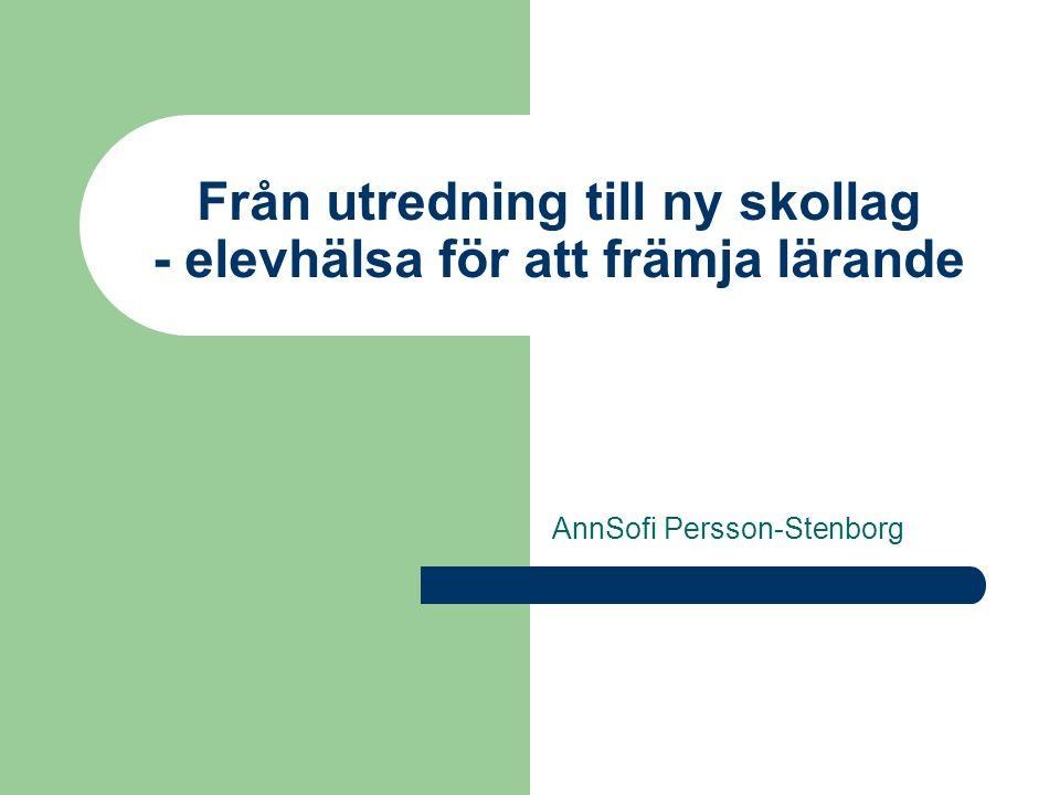 Från utredning till ny skollag - elevhälsa för att främja lärande AnnSofi Persson-Stenborg