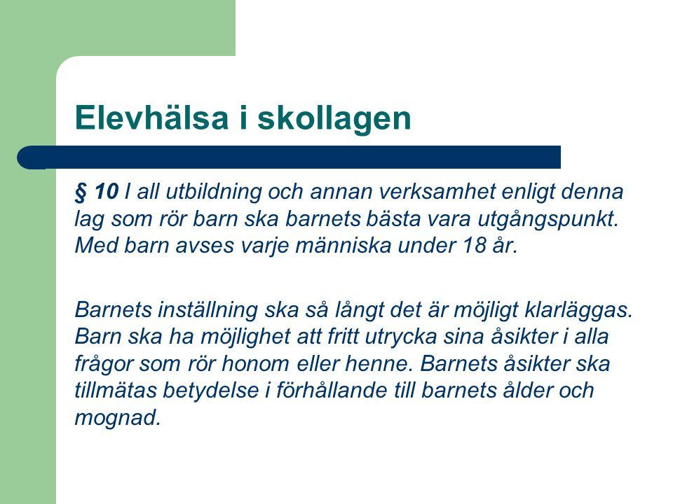 Elevhälsa i skollagen § 10 I all utbildning och annan verksamhet enligt denna lag som rör barn ska barnets bästa vara utgångspunkt. Med barn avses var