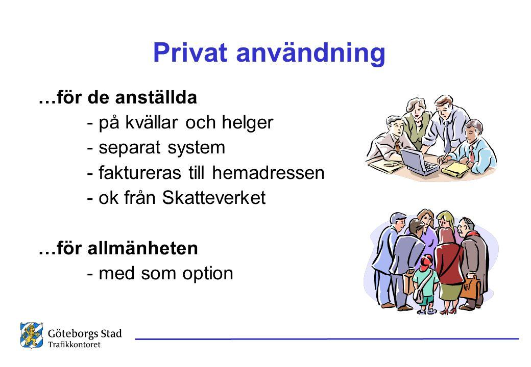 Privat användning …för de anställda - på kvällar och helger - separat system - faktureras till hemadressen - ok från Skatteverket …för allmänheten - m