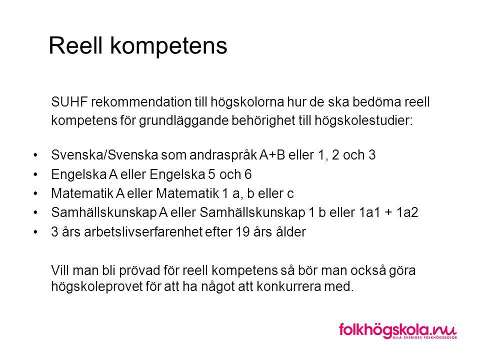 Reell kompetens SUHF rekommendation till högskolorna hur de ska bedöma reell kompetens för grundläggande behörighet till högskolestudier: •Svenska/Sve