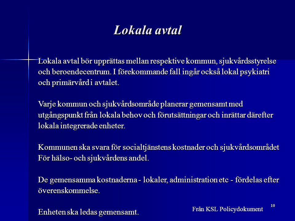 10 Lokala avtal Lokala avtal bör upprättas mellan respektive kommun, sjukvårdsstyrelse och beroendecentrum.