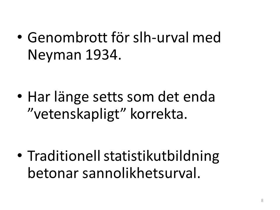 """• Genombrott för slh-urval med Neyman 1934. • Har länge setts som det enda """"vetenskapligt"""" korrekta. • Traditionell statistikutbildning betonar sannol"""