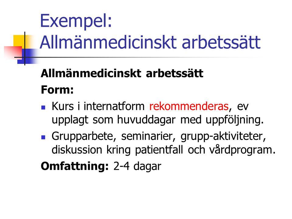 Exempel: Allmänmedicinskt arbetssätt Allmänmedicinskt arbetssätt Form:  Kurs i internatform rekommenderas, ev upplagt som huvuddagar med uppföljning.