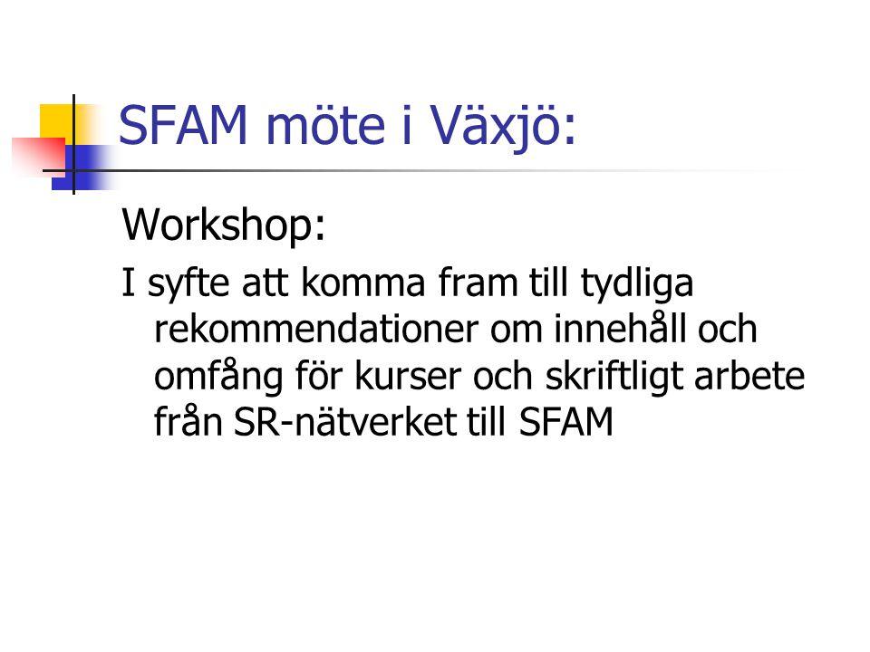SFAM möte i Växjö: Workshop: I syfte att komma fram till tydliga rekommendationer om innehåll och omfång för kurser och skriftligt arbete från SR-nätv