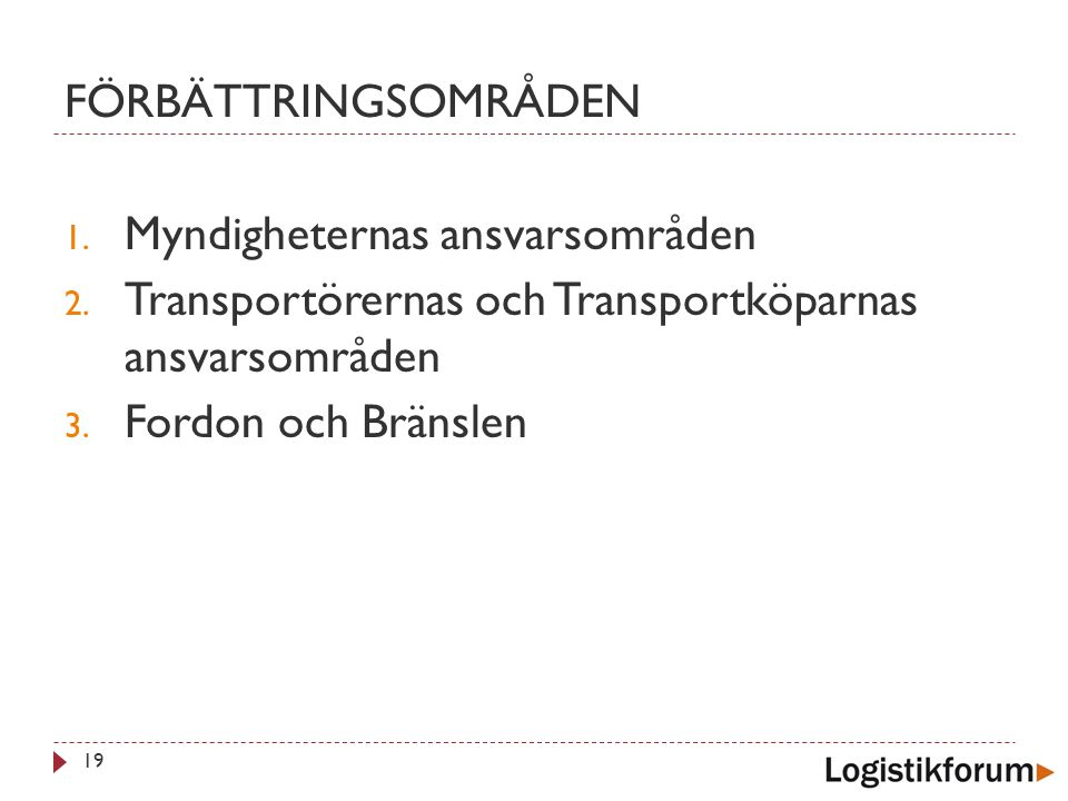 FÖRBÄTTRINGSOMRÅDEN 19 1. Myndigheternas ansvarsområden 2. Transportörernas och Transportköparnas ansvarsområden 3. Fordon och Bränslen