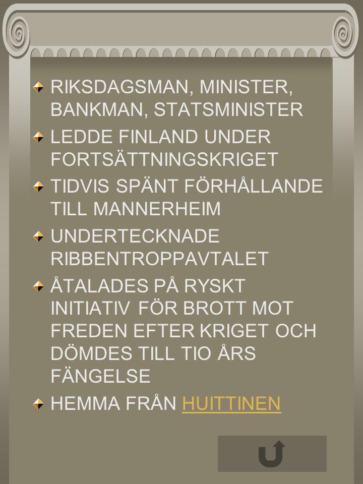 RIKSDAGSMAN, MINISTER, BANKMAN, STATSMINISTER LEDDE FINLAND UNDER FORTSÄTTNINGSKRIGET TIDVIS SPÄNT FÖRHÅLLANDE TILL MANNERHEIM UNDERTECKNADE RIBBENTRO