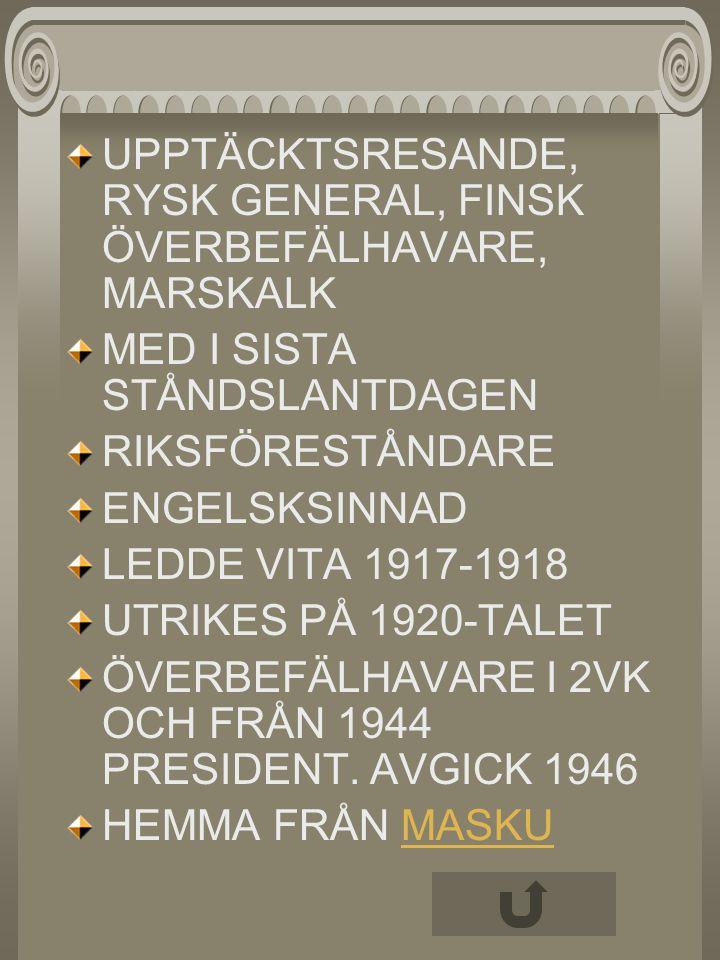 UPPTÄCKTSRESANDE, RYSK GENERAL, FINSK ÖVERBEFÄLHAVARE, MARSKALK MED I SISTA STÅNDSLANTDAGEN RIKSFÖRESTÅNDARE ENGELSKSINNAD LEDDE VITA 1917-1918 UTRIKE