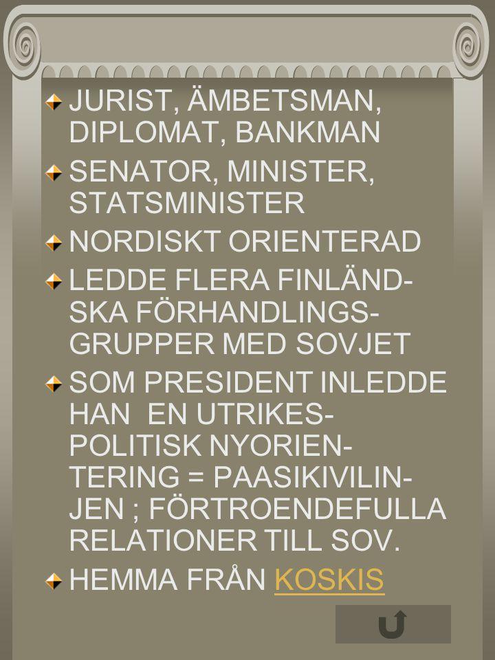 JURIST, ÄMBETSMAN, DIPLOMAT, BANKMAN SENATOR, MINISTER, STATSMINISTER NORDISKT ORIENTERAD LEDDE FLERA FINLÄND- SKA FÖRHANDLINGS- GRUPPER MED SOVJET SO