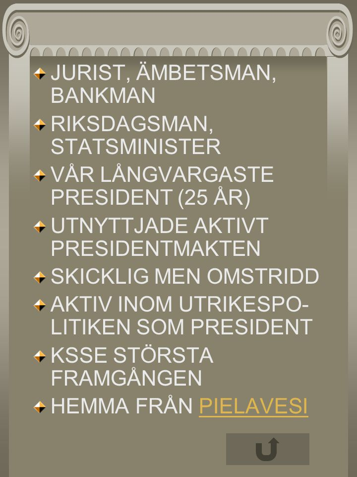 JURIST, ÄMBETSMAN, BANKMAN RIKSDAGSMAN, STATSMINISTER VÅR LÅNGVARGASTE PRESIDENT (25 ÅR) UTNYTTJADE AKTIVT PRESIDENTMAKTEN SKICKLIG MEN OMSTRIDD AKTIV