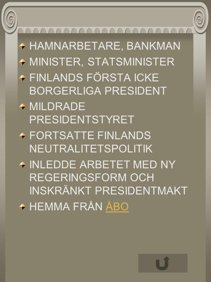 HAMNARBETARE, BANKMAN MINISTER, STATSMINISTER FINLANDS FÖRSTA ICKE BORGERLIGA PRESIDENT MILDRADE PRESIDENTSTYRET FORTSATTE FINLANDS NEUTRALITETSPOLITI